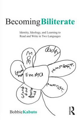 Becoming Biliterate Identity, Ideology, and Learning to Read and Write in Two Languages by Bobbie Kabuto