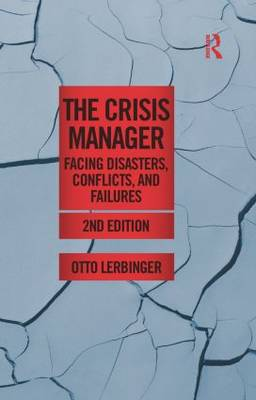 The Crisis Manager Facing Disasters, Conflicts, and Failures by Otto Lerbinger