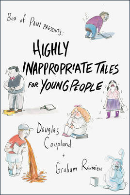 Highly Inappropriate Tales for Young People by Douglas Coupland, Graham Roumieu