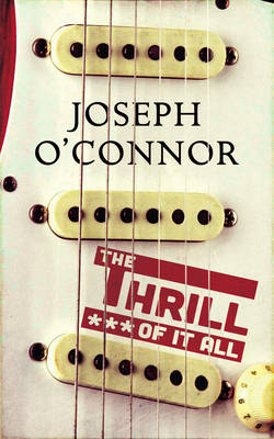The Thrill of it All by Joseph O'Connor