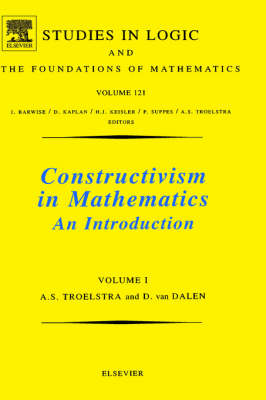 Constructivism in Mathematics, Vol 1 by A. S. Troelstra, D. Van Dalen, Dirk van Dalen