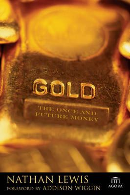 Gold The Once and Future Money by Nathan Lewis, Addison Wiggin