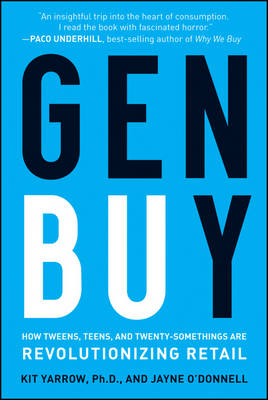 Gen BuY How Tweens, Teens and Twenty-Somethings Are Revolutionizing Retail by Kit Yarrow, Jayne O'Donnell