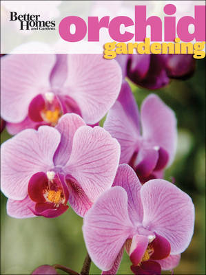 Better Homes & Gardens Orchid Gardening by Better Homes & Gardens
