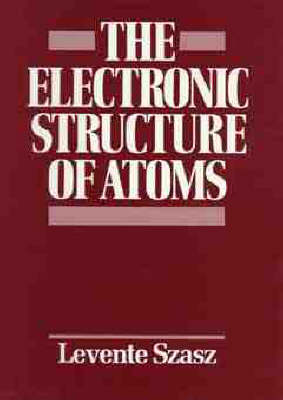 The Electronic Structure of Atoms by Levente Szasz