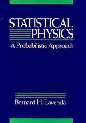 Statistical Physics A Probabilistic Approach by B.H. Lavenda