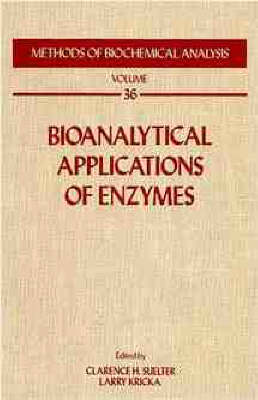 Methods of Biochemical Analysis Bioanalytical Applications of Enzymes by Clarence H. Suelter, Larry J. Kricka