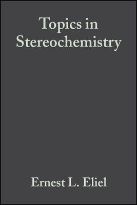 Topics in Stereochemistry by E.L. Eliel