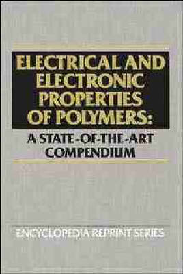 Electrical and Electronic Properties of Polymers State of the Art Compendium by Jacqueline I. Kroschwitz