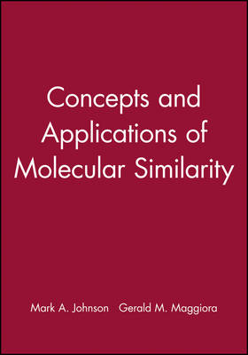 Concepts and Applications of Molecular Similarity by Mark A. Johnson, Gerald M. Maggiora