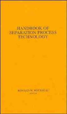 Handbook of Separation Process Technology by Ronald W. Rousseau