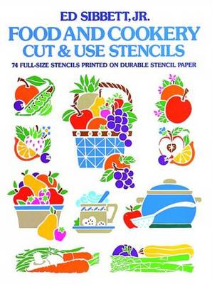 Food and Cookery Cut and Use Stencils 74 Full-Size Stencils Printed on Durable Stencil Paper by Ed Sibbett Jr