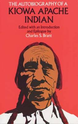 The Autobiography of a Kiowa Apache Indian by Charles Brant