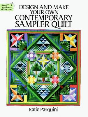 Design and Make Your Own Contemporary Sampler Quilt by Katie Pasquini