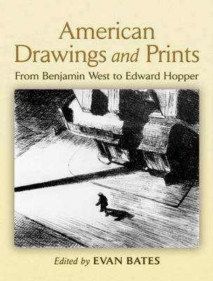 American Drawings and Prints From Benjamin West to Edward Hopper by Evan Bates