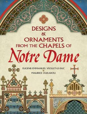 Designs and Ornaments from the Chapels of Notre Dame by Eugene-Emmanuel Viollet-le-Duc
