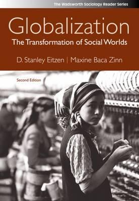 Globalization The Transformation of Social Worlds by D. Stanley Eitzen, Maxine Baca Zinn