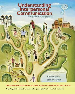Understanding Interpersonal Communication Making Choices in Changing Times, Enhanced Edition by Lynn H. Turner, Richard West