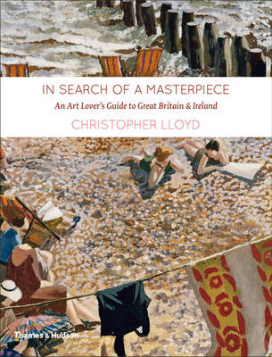 In Search of a Masterpiece An Art Lover's Guide to Great Britain and Ireland by Christopher Lloyd