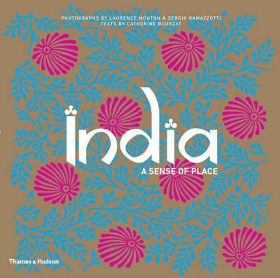 India A Sense of Place by Catherine Bourzat, Laurence Mouton, Sergio Ramazzotti