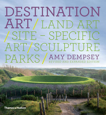 Destination Art Land Art /site-specific Art /sculpture Parks by Amy Dempsey