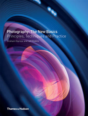 Photography: The New Basics Principles, Techniques & Practice by Graham Diprose, Jeff Robins