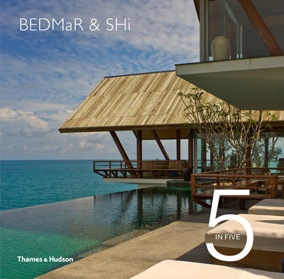 5 in Five - BEDMaR & Shi Reinventing Tradition in Contemporary Living by Darlene Smyth, Albert Lim