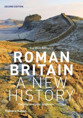 Roman Britain A New History by Guy de la Bedoyere