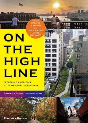 On The High Line Exploring New York's Most Original Urban Park by Annik La Farge, Rick Darke