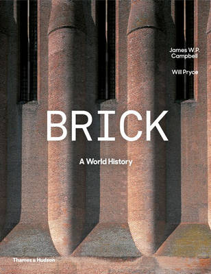 Brick A World History by James W. P. Campbell, Will Pryce