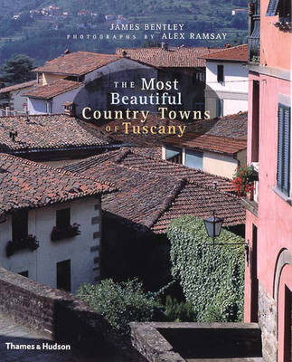 The Most Beautiful Country Towns of Tuscany by James Bentley, Alex Ramsay