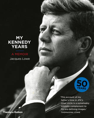 My Kennedy Years A Memoir by Jacques Lowe, Thomasina Lowe