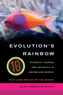 Evolution's Rainbow Diversity, Gender, and Sexuality in Nature and People by Joan Roughgarden