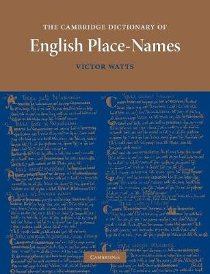The Cambridge Dictionary of English Place-names Based on the Collections of the English Place-name Society by Victor Watts