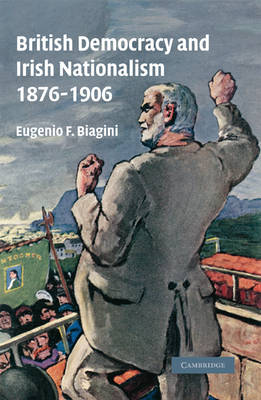 British Democracy and Irish Nationalism 1876-1906 by E. F. Biagini