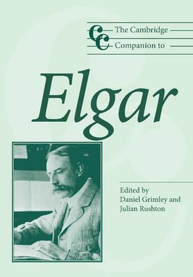 The Cambridge Companion to Elgar by Daniel M. Grimley