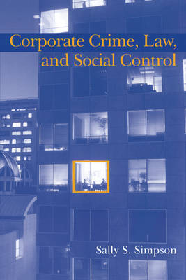 Corporate Crime, Law, and Social Control by Sally S. (University of Maryland, College Park) Simpson