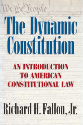 The Dynamic Constitution An Introduction to American Constitutional Law by Richard H. Fallon