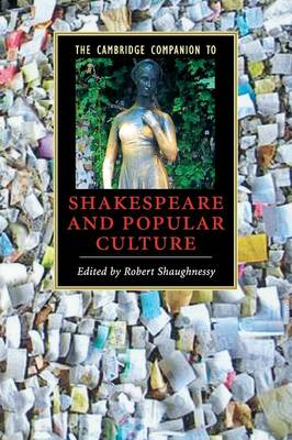 The Cambridge Companion to Shakespeare and Popular Culture by Robert Shaughnessy