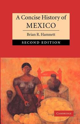 A Concise History of Mexico by Brian R. Hamnett