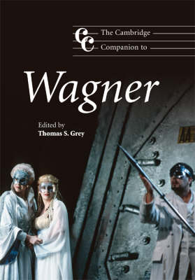 The Cambridge Companion to Wagner by Thomas S. Grey