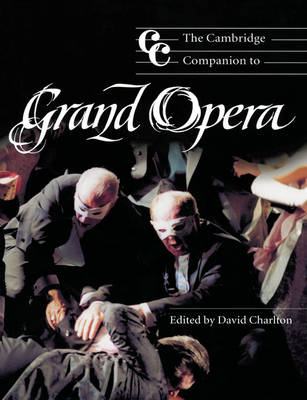 The Cambridge Companion to Grand Opera by David (Dr, Royal Holloway, University of London) Charlton