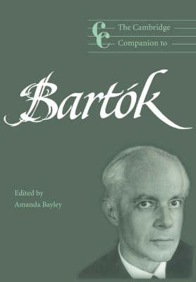 The Cambridge Companion to Bartok by Amanda Bayley