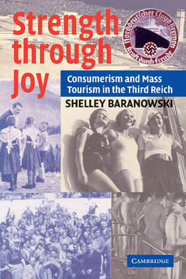 Strength Through Joy Consumerism and Mass Tourism in the Third Reich by Shelley Baranowski