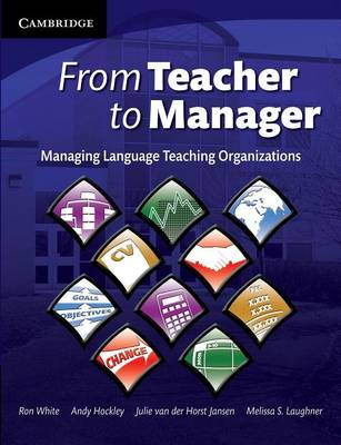 From Teacher to Manager Managing Language Teaching Organizations by Ron White, Andrew Hockley, Melissa S. Laughner, Julie van der Horst Jansen