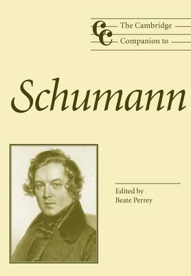The Cambridge Companion to Schumann by Beate Perrey