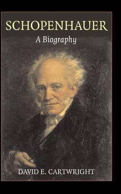 Schopenhauer: A Biography by David Edgar Cartwright