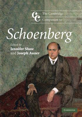The Cambridge Companion to Schoenberg by Jennifer (University of New England, Australia University of Adelaide, UK University of Adelaide, UK University of Adelai Shaw
