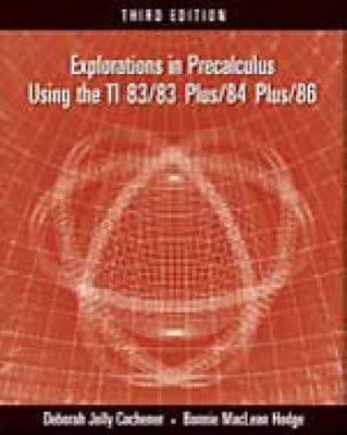 Explorations in Precalculus Using the TI 83/83 Plus/84 Plus/86 by Deborah J. Cochener, Bonnie M. Hodge