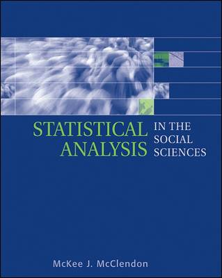 Statistical Analysis in the Social Sciences by McKee J. McClendon